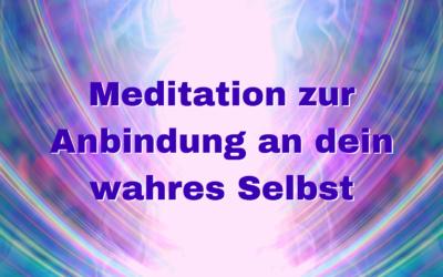 Meditation zur Anbindung an dein wahres Selbst